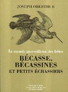Couverture du livre « Bécasse, bécassines et petits échassiers » de Joseph Oberthur aux éditions Bibliotheque Des Introuvables