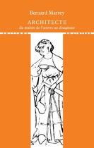Couverture du livre « Architecte, du maître de l'oeuvre au disagneur » de Bernard Marrey aux éditions Editions Du Linteau