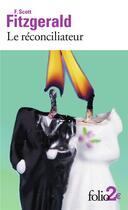 Couverture du livre « Le réconciliateur ; Gretchen au bois dormant » de Francis Scott Fitzgerald aux éditions Gallimard