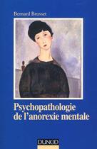 Couverture du livre « Psychopathologie De L'Anorexie Mentale » de Bernard Brusset aux éditions Dunod