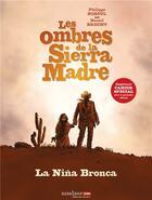 Couverture du livre « Les ombres de la Sierra Madre t.1 ; la Niña Bronca » de Daniel Brecht et Philippe Nihoul aux éditions Sandawe