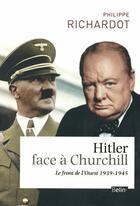 Couverture du livre « Hitler face à Churchill ; 1939-1945 » de Philippe Richardot aux éditions Belin