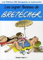 Couverture du livre « Les super femmes de Brétecher » de Annie Pastor aux éditions Desinge Hugo Cie