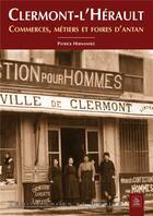 Couverture du livre « Clermont-l'Hérault ; commerces, métiers et foires d'antan » de Patrick Hernandez aux éditions Editions Sutton