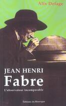Couverture du livre « Jean-henri fabre l'observateur incomparable » de Delage Alix aux éditions Rouergue