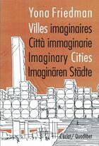 Couverture du livre « Villes imaginaires » de Yona Friedman aux éditions Eclat