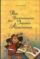 Couverture du livre « Petit dictionnaire des injures alsaciennes (11e édition) » de Raymond Matzen aux éditions Verger