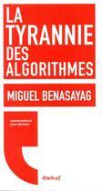 Couverture du livre « La tyrannie des algorithmes » de Miguel Benasayag aux éditions Textuel