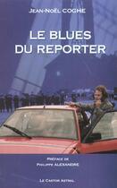 Couverture du livre « Le blues du reporter » de Jean-Noel Coghe aux éditions Castor Astral