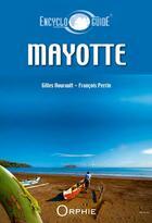 Couverture du livre « ENCYCLOGUIDE ; Mayotte » de Francois Perrin et Gilles Nourault aux éditions Orphie