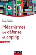 Couverture du livre « Mécanismes de défense et coping (2e édition) » de Henri Chabrol et Stacey Callahan aux éditions Dunod
