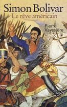 Couverture du livre « Simon Bolivar ; le rêve américain » de Pierre Vayssiere aux éditions Payot