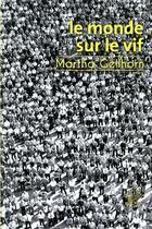 Couverture du livre « Le monde sur le vif » de Martha Gellhorn aux éditions Editions Du Sonneur