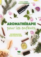 Couverture du livre « Aromathérapie pour les enfants ; 100 préparations pour tous les jours » de Sabrina Herber et Eliane Zimmermann aux éditions Delachaux & Niestle