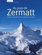 Couverture du livre « Au pays de Zermatt ; la vallée, le massif, les hommes, l'aménagement du territoire » de Henri Rougier aux éditions Lep