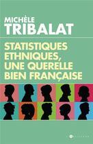 Couverture du livre « Statistiques ethniques, une polémique bien française » de Michele Tribalat aux éditions L'artilleur