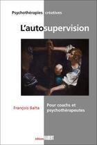 Couverture du livre « L'autosupervision. pour coachs et psychothérapeutes » de Francois Balta aux éditions Fabert