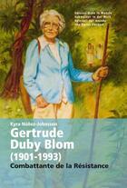 Couverture du livre « Gertrude Duby Blom (1901-1993) ; combattante de la résistance » de Kyra Nunez-Johnsson aux éditions Infolio