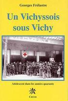 Couverture du livre « Un vichyssois sous Vichy ; adolescent dans les années quarante » de Georges Frelastre aux éditions Creer