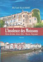 Couverture du livre « L'insolence des moissons ; deux destins, deux villes : Bazas, Bayonne » de Michael Blauwart aux éditions Claire Lorrain