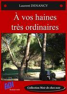 Couverture du livre « À vos haines très ordinaires » de Laurent Denancy aux éditions Auteurs D'aujourd'hui