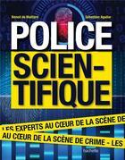 Couverture du livre « Police scientifique » de Sebastien Aguilar et Benoit De Maillard aux éditions Hachette Pratique