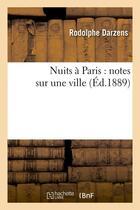 Couverture du livre « Nuits a paris : notes sur une ville (ed.1889) » de Darzens Rodolphe aux éditions Hachette Bnf