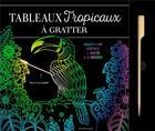 Couverture du livre « Tableaux tropicaux à gratter ; 6 illustrations végétales à gratter et à encadrer » de Collectif aux éditions Dessain Et Tolra