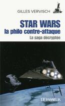 Couverture du livre « Star Wars, la philo contre-attaque ; la saga décryptée » de Gilles Vervisch aux éditions Le Passeur