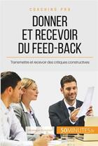 Couverture du livre « Comment donner et recevoir un feed-back constructif ? féliciter, critiquer et accepter la critique » de Veronique Bronckart aux éditions 50 Minutes