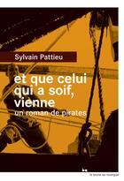 Couverture du livre « Et que celui qui a soif, vienne ; un roman de pirates » de Sylvain Pattieu aux éditions Rouergue
