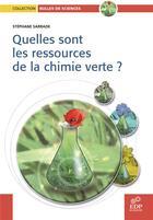 Couverture du livre « Quelles sont les ressources de la chimie verte ? » de Stephane Sarrade aux éditions Edp Sciences