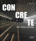 Couverture du livre « Concrete ; pure, strong, surprising » de Chris Van Uffelen aux éditions Braun