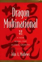 Couverture du livre « Dragon Multinational: A New Model for Global Growth » de Mathews John A aux éditions Oxford University Press Usa