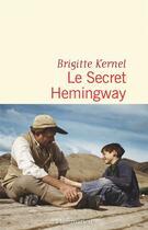 Couverture du livre « Le secret Hemingway » de Brigitte Kernel aux éditions Flammarion