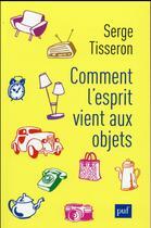 Couverture du livre « Comment l'esprit vient aux objets » de Serge Tisseron aux éditions Puf