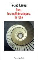 Couverture du livre « Dieu, les mathématiques, la folie » de Fouad Laroui aux éditions Robert Laffont