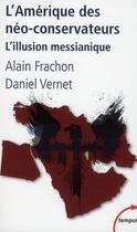 Couverture du livre « L'Amérique des néo-conservateurs ; l'illusion messianique » de Alain Frachon et Daniel Vernet aux éditions Tempus/perrin