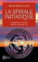 Couverture du livre « La spirale initiatique ; voyage d'une chamane dans le Cercle de Vie » de Maud Sejournant aux éditions J'ai Lu