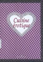 Couverture du livre « Cuisine érotique » de Sonia Ezgulian et Damien Gateau aux éditions Les Cuisinieres