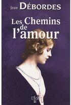 Couverture du livre « Les chemins de l'amour » de Jean Debordes aux éditions Ecir