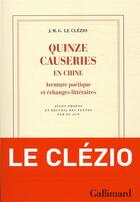 Couverture du livre « Quinze causeries en Chine ; aventure poétique et échanges littéraires » de Jean-Marie Gustave Le Clezio aux éditions Gallimard
