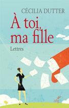 Couverture du livre « À toi, ma fille » de Cecilia Dutter aux éditions Cerf