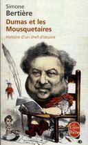 Couverture du livre « Dumas et les trois mousquetaires ; histoire d'un chef-d'oeuvre » de Simone Bertiere aux éditions Lgf