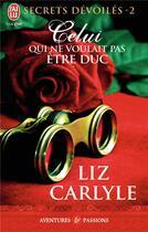 Couverture du livre « Secrets dévoilés t.2 ; celui qui ne voulait pas être duc » de Liz Carlyle aux éditions J'ai Lu