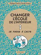 Couverture du livre « Changer l'école de l'intérieur » de Claude Fauque et Philippe Viard aux éditions Actes Sud