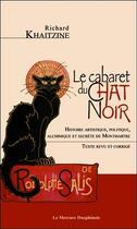Couverture du livre « Le cabaret du Chat noir ; histoire artistique, politique, alchimique et secrète de Montmartre » de Richard Khaitzine aux éditions Mercure Dauphinois