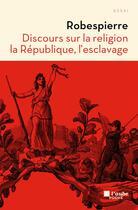 Couverture du livre « Discours sur la religion, la République, l'esclavage » de Maximilien De Robespierre aux éditions Editions De L'aube