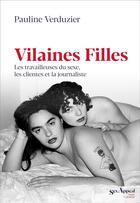 Couverture du livre « Vilaines filles ; les travailleuses du sexe, les clientes et la journaliste » de Pauline Verduzier aux éditions Anne Carriere