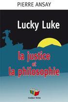 Couverture du livre « Lucky Luke ; la justice et la philosophie » de Pierre Ansay aux éditions Couleur Livres